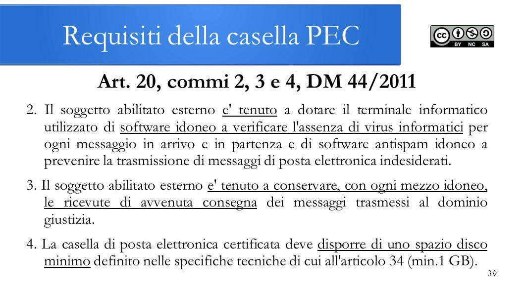 Requisiti della casella PEC Art. 20, commi 2, 3 e 4, DM 44/2011 2. Il soggetto abilitato esterno e' tenuto a dotare il terminale informatico utilizzat