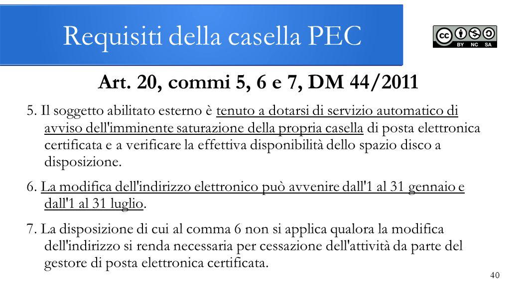 Requisiti della casella PEC Art. 20, commi 5, 6 e 7, DM 44/2011 5. Il soggetto abilitato esterno è tenuto a dotarsi di servizio automatico di avviso d