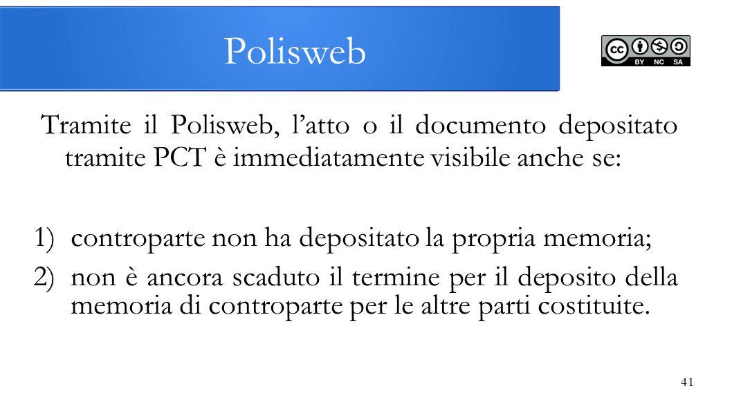 41 Polisweb Tramite il Polisweb, l'atto o il documento depositato tramite PCT è immediatamente visibile anche se: 1)controparte non ha depositato la p