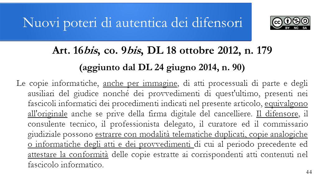 Nuovi poteri di autentica dei difensori Art. 16bis, co. 9bis, DL 18 ottobre 2012, n. 179 (aggiunto dal DL 24 giugno 2014, n. 90) Le copie informatiche
