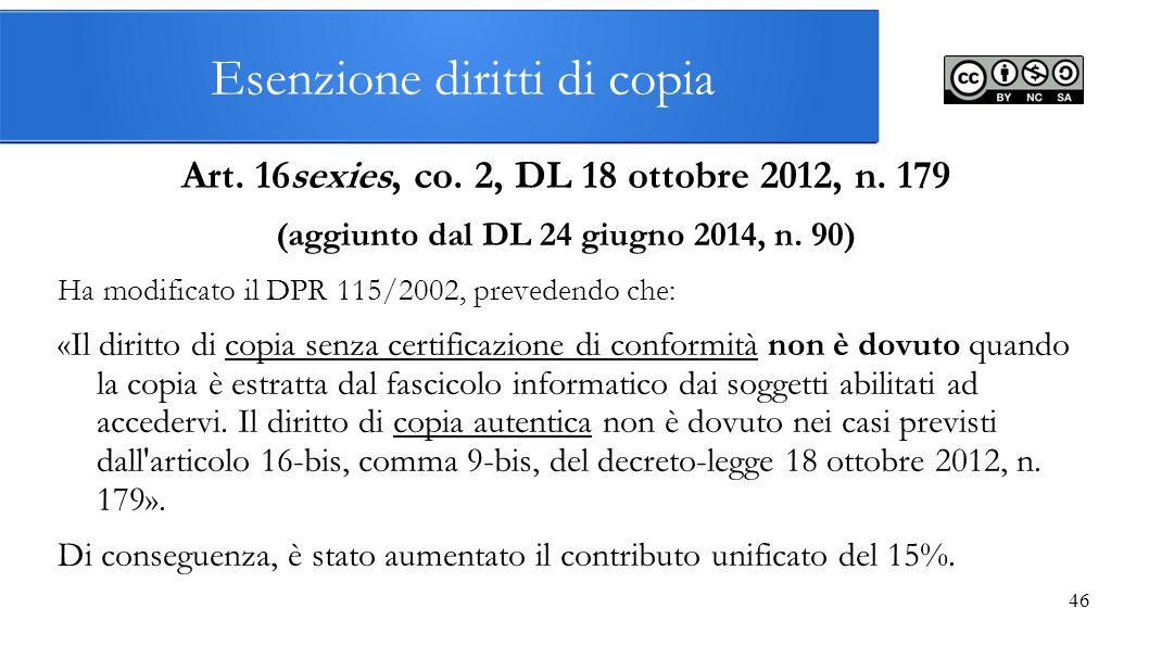 Esenzione diritti di copia Art. 16sexies, co. 2, DL 18 ottobre 2012, n. 179 (aggiunto dal DL 24 giugno 2014, n. 90) Ha modificato il DPR 115/2002, pre