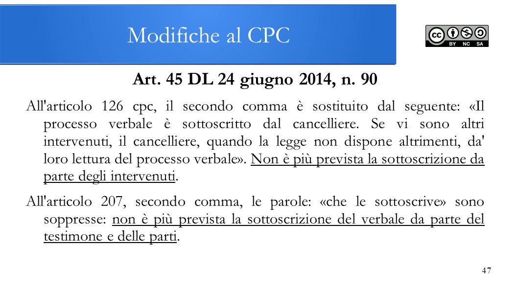 Modifiche al CPC Art. 45 DL 24 giugno 2014, n. 90 All'articolo 126 cpc, il secondo comma è sostituito dal seguente: «Il processo verbale è sottoscritt