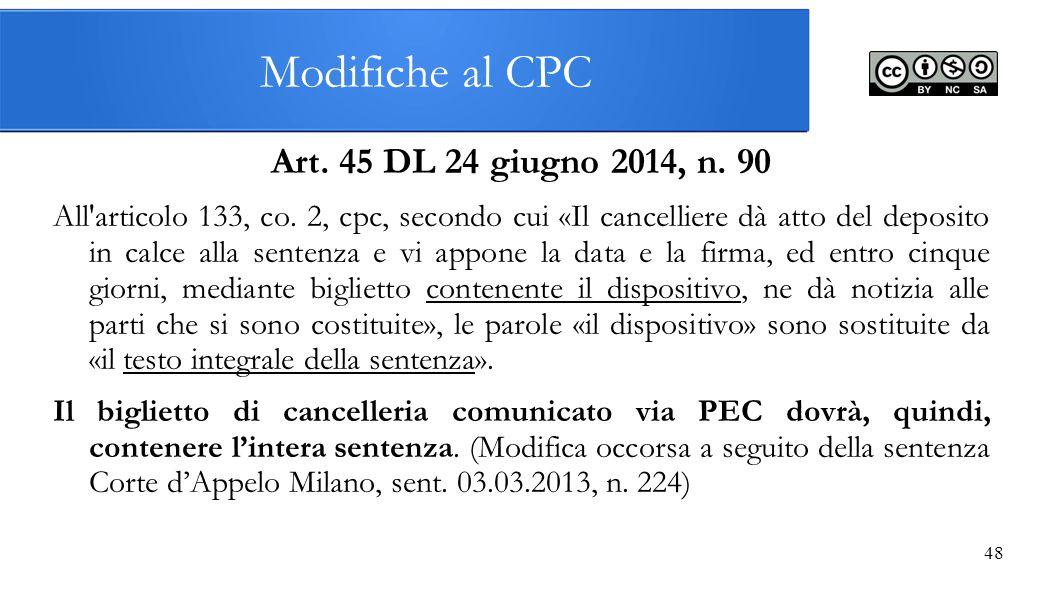 Modifiche al CPC Art. 45 DL 24 giugno 2014, n. 90 All'articolo 133, co. 2, cpc, secondo cui «Il cancelliere dà atto del deposito in calce alla sentenz