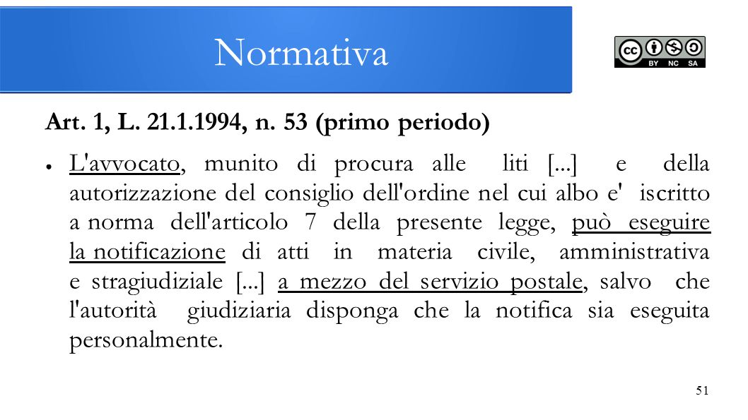 51 Art. 1, L. 21.1.1994, n. 53 (primo periodo) ● L'avvocato, munito di procura alle liti [...] e della autorizzazione del consiglio dell'ordine nel cu