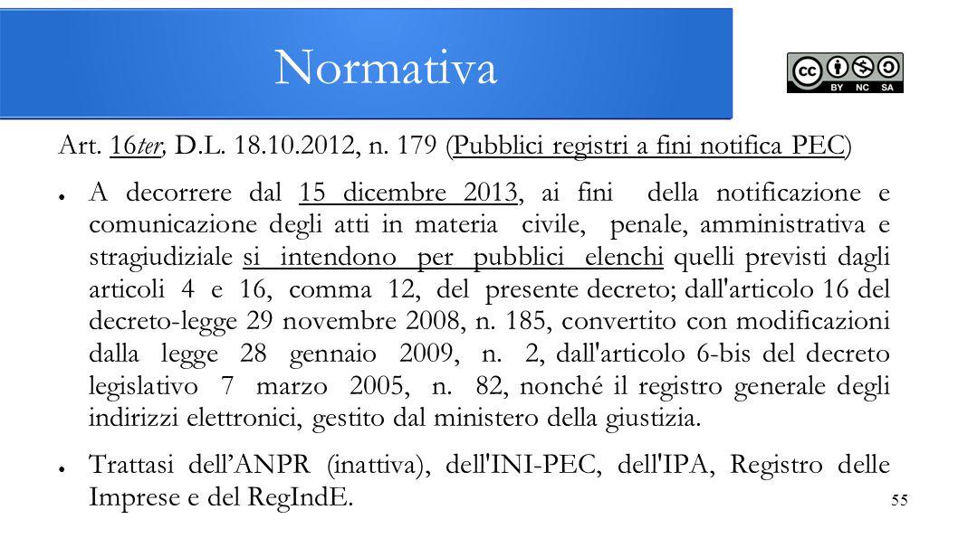55 Normativa Art. 16ter, D.L. 18.10.2012, n. 179 (Pubblici registri a fini notifica PEC) ● A decorrere dal 15 dicembre 2013, ai fini della notificazio
