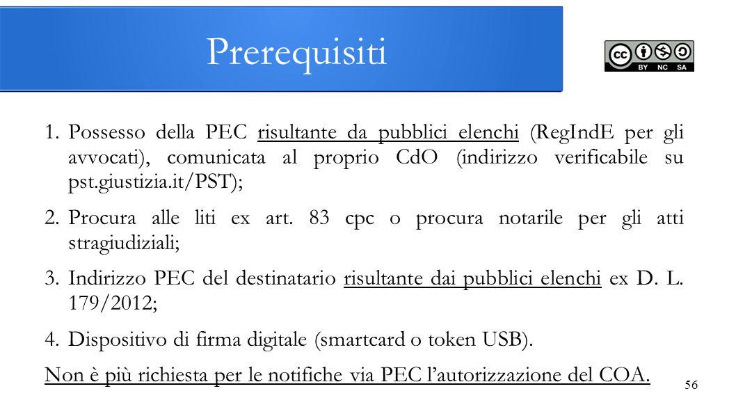 56 Prerequisiti 1.Possesso della PEC risultante da pubblici elenchi (RegIndE per gli avvocati), comunicata al proprio CdO (indirizzo verificabile su p