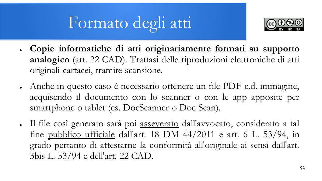 59 Formato degli atti ● Copie informatiche di atti originariamente formati su supporto analogico (art. 22 CAD). Trattasi delle riproduzioni elettronic
