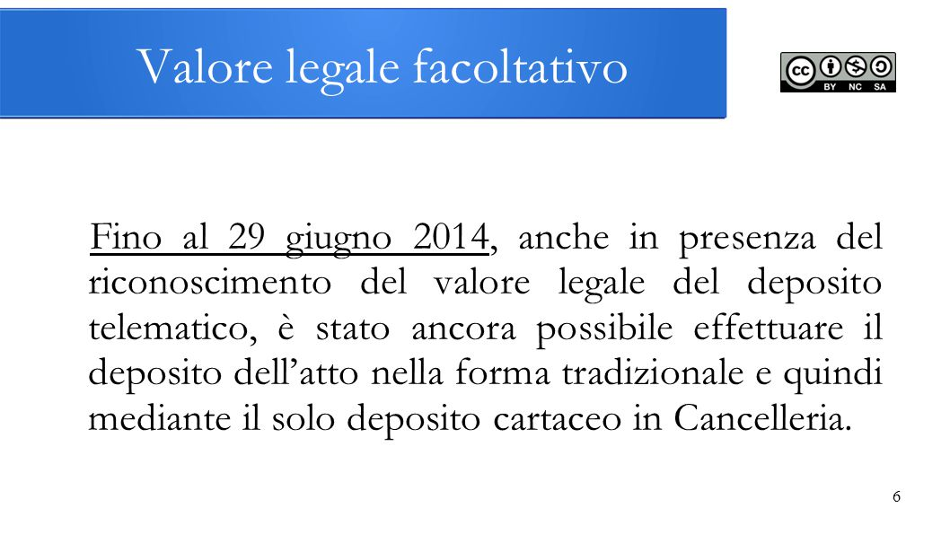 6 Valore legale facoltativo Fino al 29 giugno 2014, anche in presenza del riconoscimento del valore legale del deposito telematico, è stato ancora pos