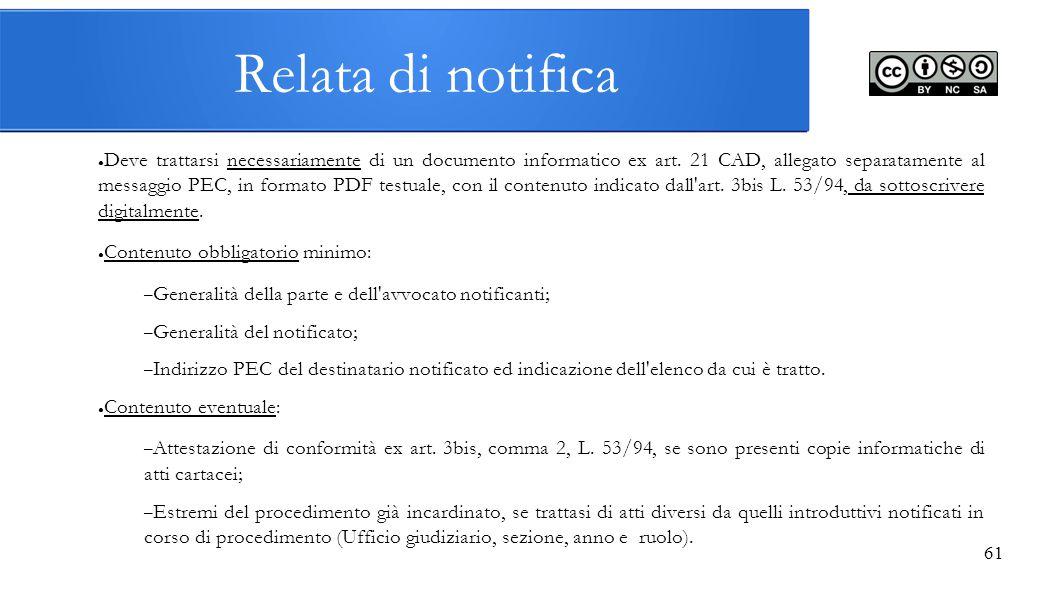 61 Relata di notifica ● Deve trattarsi necessariamente di un documento informatico ex art. 21 CAD, allegato separatamente al messaggio PEC, in formato