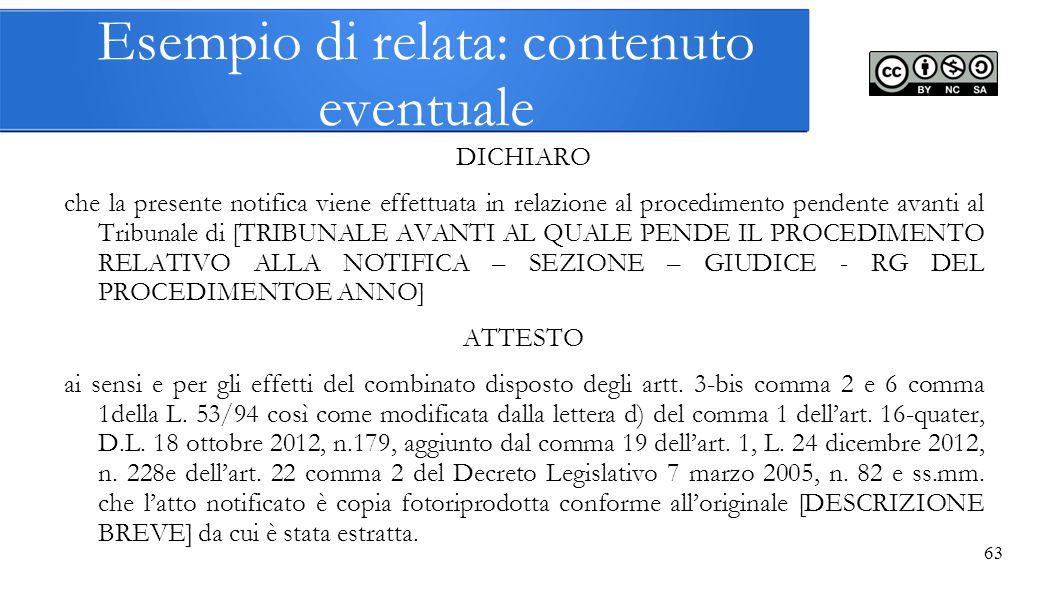 63 Esempio di relata: contenuto eventuale DICHIARO che la presente notifica viene effettuata in relazione al procedimento pendente avanti al Tribunale
