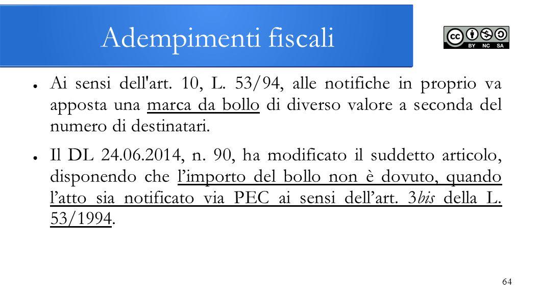 64 Adempimenti fiscali ● Ai sensi dell'art. 10, L. 53/94, alle notifiche in proprio va apposta una marca da bollo di diverso valore a seconda del nume