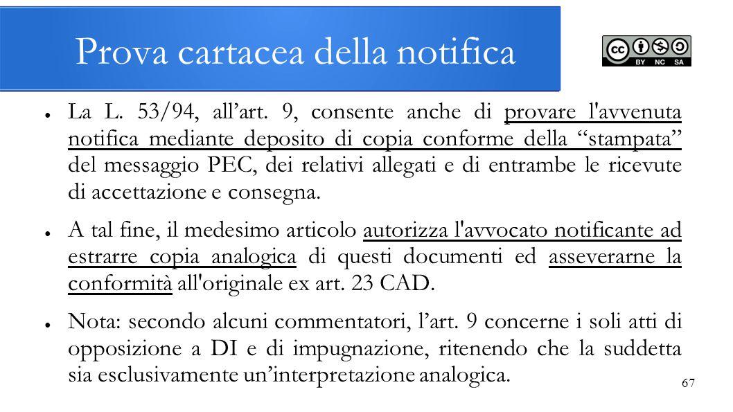 """67 Prova cartacea della notifica ● La L. 53/94, all'art. 9, consente anche di provare l'avvenuta notifica mediante deposito di copia conforme della """"s"""