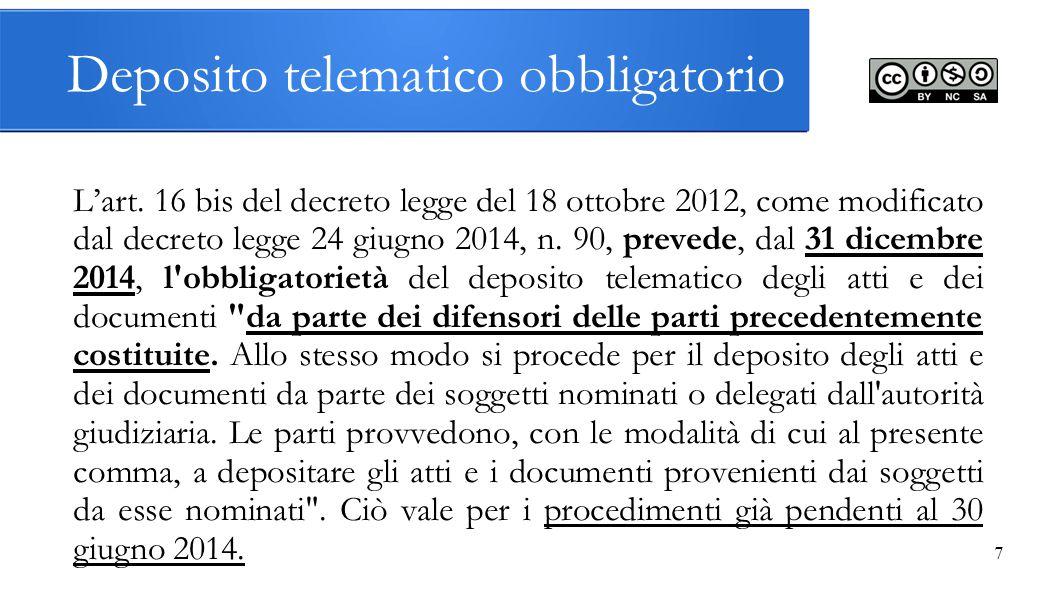 7 Deposito telematico obbligatorio L'art. 16 bis del decreto legge del 18 ottobre 2012, come modificato dal decreto legge 24 giugno 2014, n. 90, preve