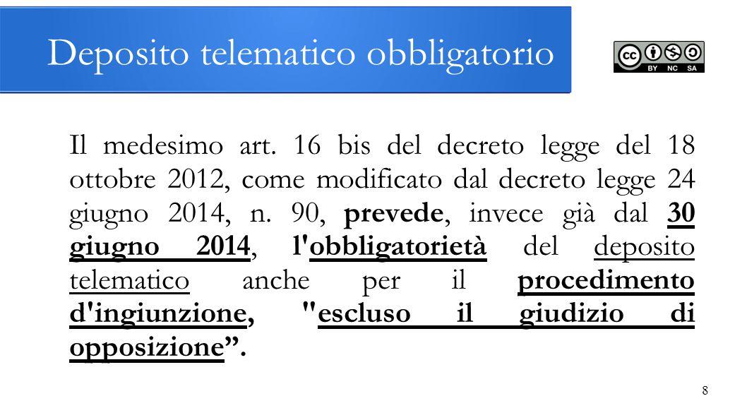 8 Deposito telematico obbligatorio Il medesimo art. 16 bis del decreto legge del 18 ottobre 2012, come modificato dal decreto legge 24 giugno 2014, n.