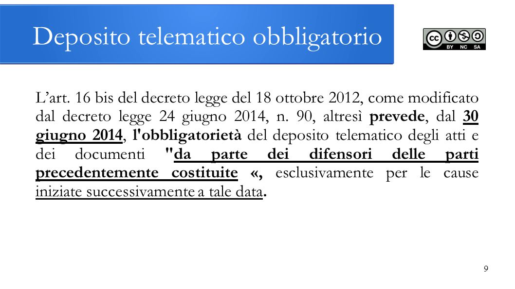 10 Deposito telematico obbligatorio Riassumendo: - Dal 30 giugno 2014, l'obbligo di deposito telematico concerne solo la fase monitoria e gli atti successivi alla costituzione delle cause iniziate dopo tale data.