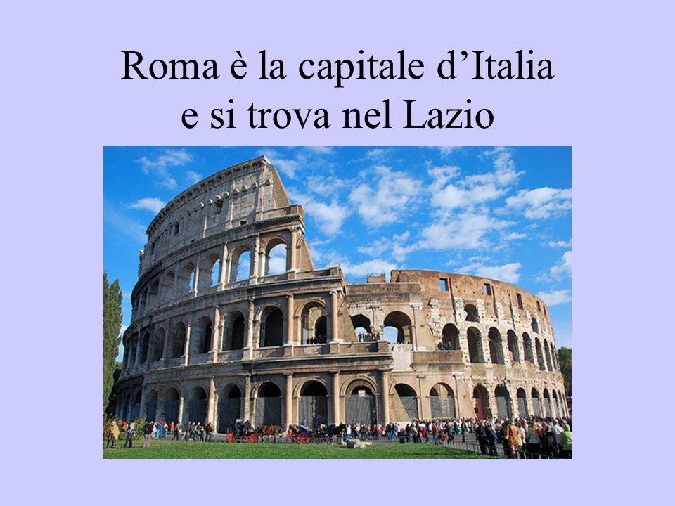 Roma è la capitale d'Italia e si trova nel Lazio