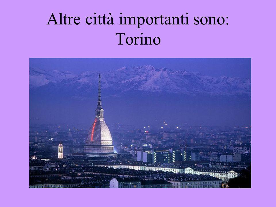 Altre città importanti sono: Torino
