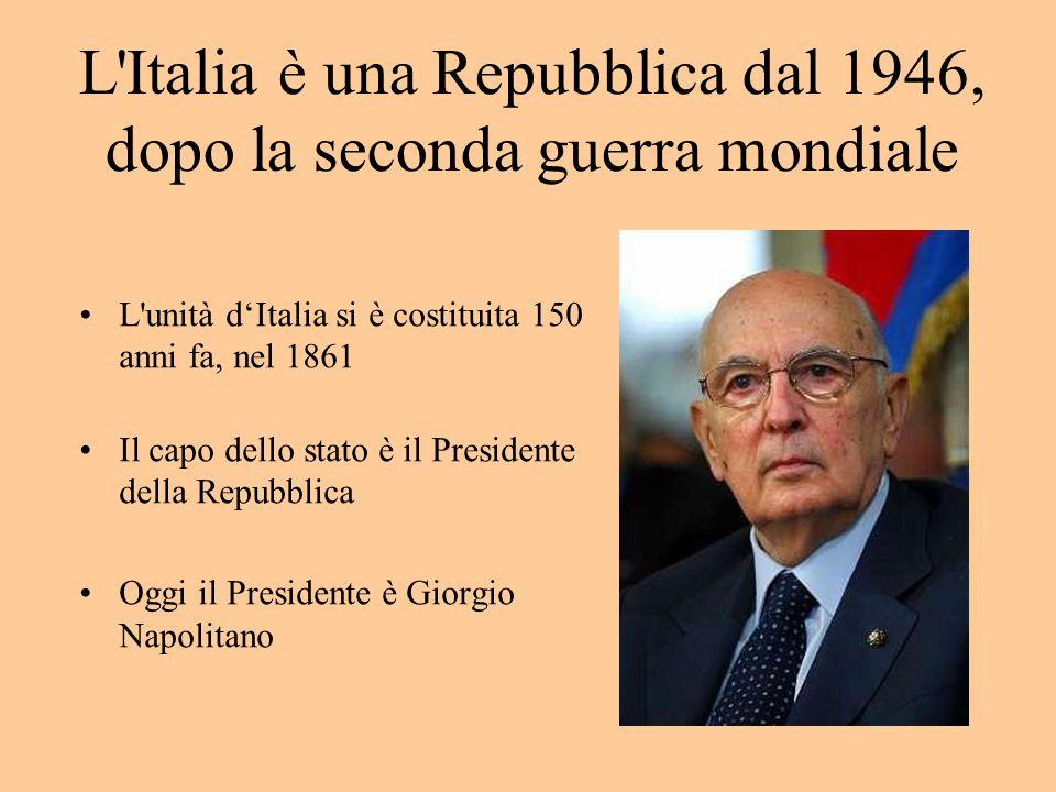 L Italia è una Repubblica dal 1946, dopo la seconda guerra mondiale L unità d'Italia si è costituita 150 anni fa, nel 1861 Il capo dello stato è il Presidente della Repubblica Oggi il Presidente è Giorgio Napolitano