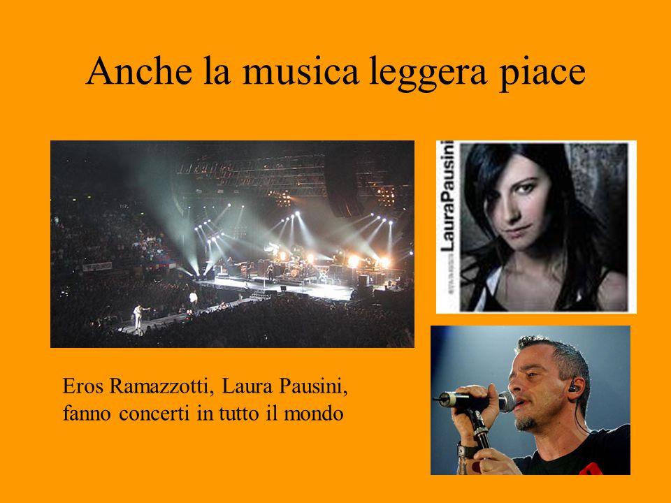 Anche la musica leggera piace Eros Ramazzotti, Laura Pausini, fanno concerti in tutto il mondo