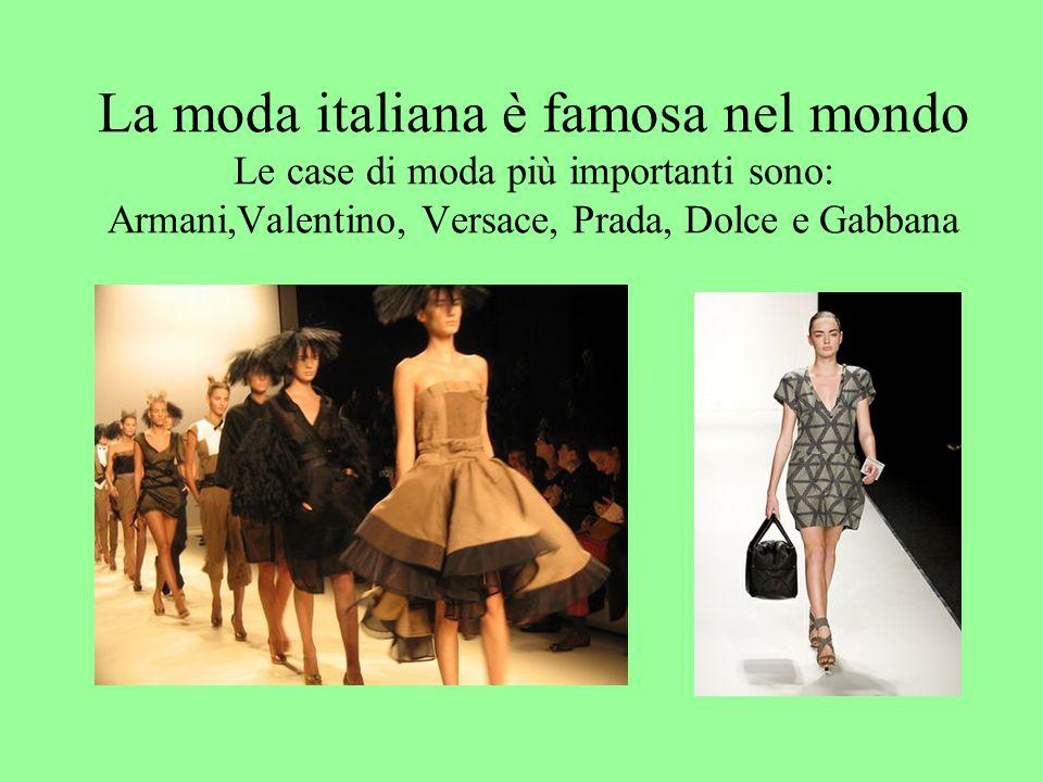 La moda italiana è famosa nel mondo Le case di moda più importanti sono: Armani,Valentino, Versace, Prada, Dolce e Gabbana