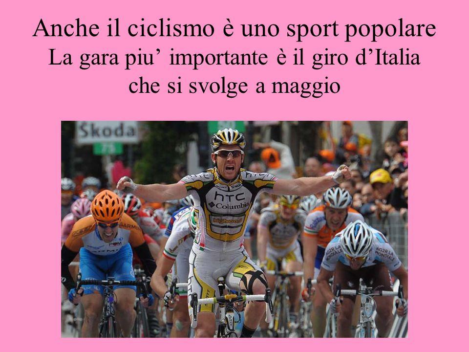 Anche il ciclismo è uno sport popolare La gara piu' importante è il giro d'Italia che si svolge a maggio