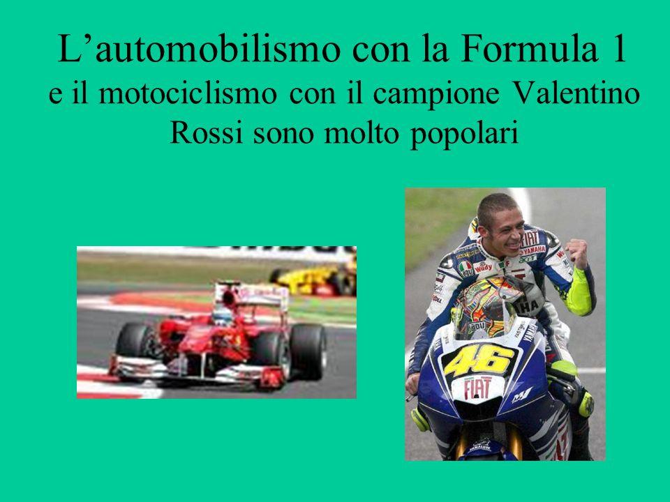 L'automobilismo con la Formula 1 e il motociclismo con il campione Valentino Rossi sono molto popolari