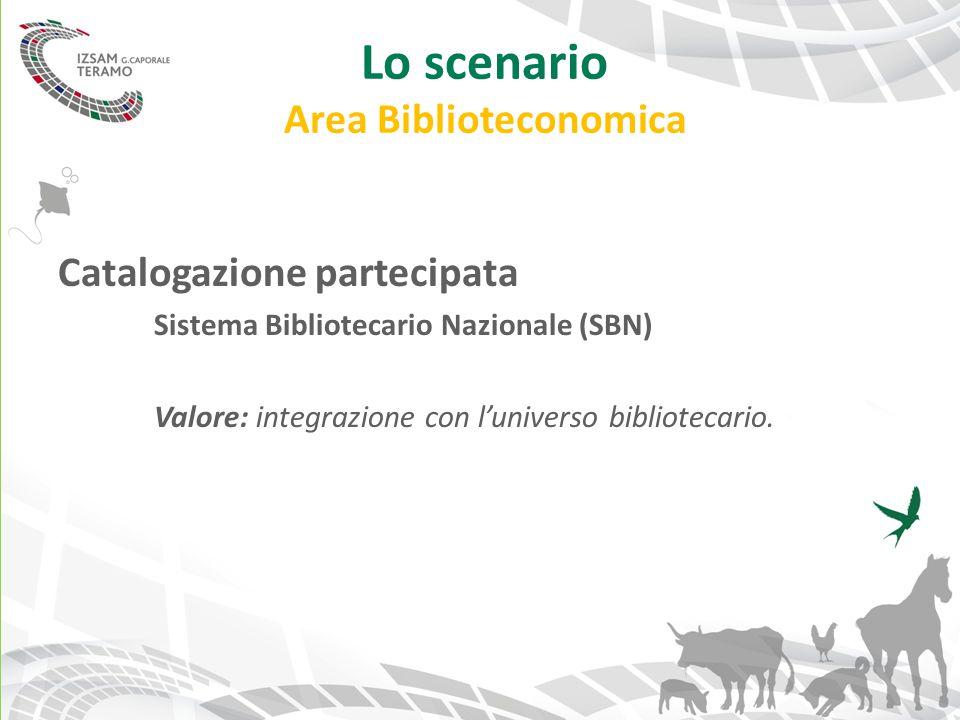 Lo scenario Area Biblioteconomica Catalogazione partecipata Sistema Bibliotecario Nazionale (SBN) Valore: integrazione con l'universo bibliotecario.