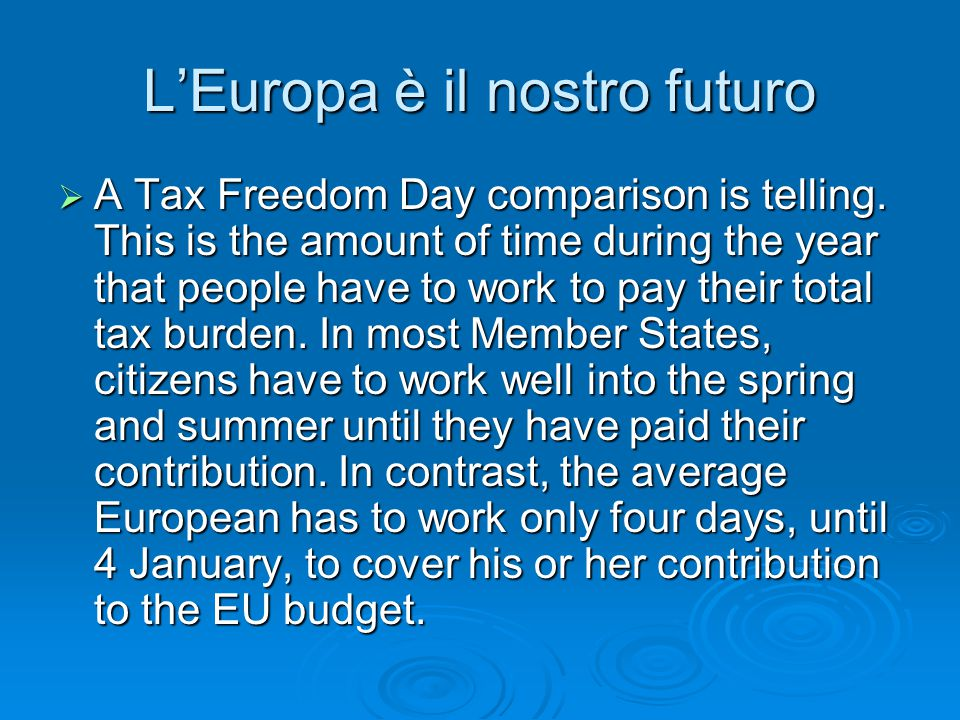 L'Europa è il nostro futuro  A Tax Freedom Day comparison is telling. This is the amount of time during the year that people have to work to pay thei