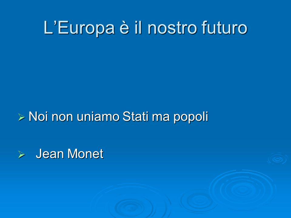 L'Europa è il nostro futuro  Noi non uniamo Stati ma popoli  Jean Monet