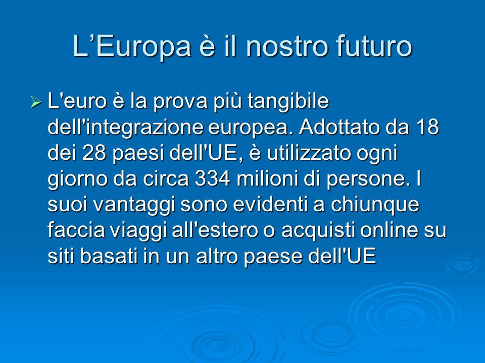 L'Europa è il nostro futuro  L euro è la prova più tangibile dell integrazione europea.