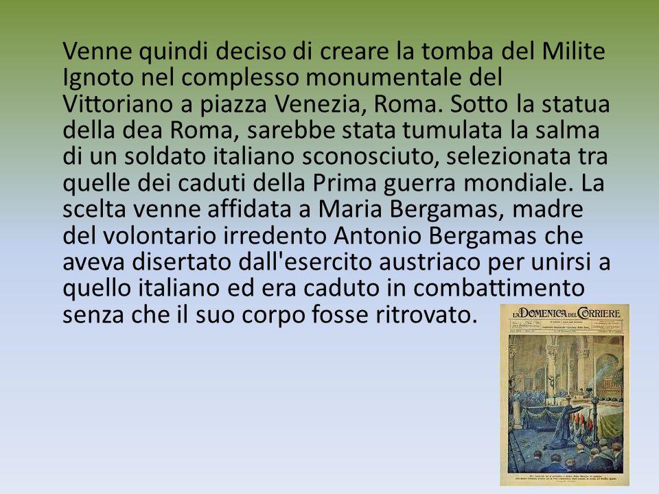 Il 26 ottobre 1921, nella Basilica di Aquileia, Maria scelse il corpo di un soldato tra undici altre salme di caduti non identificabili, raccolti in diverse aree del fronte.
