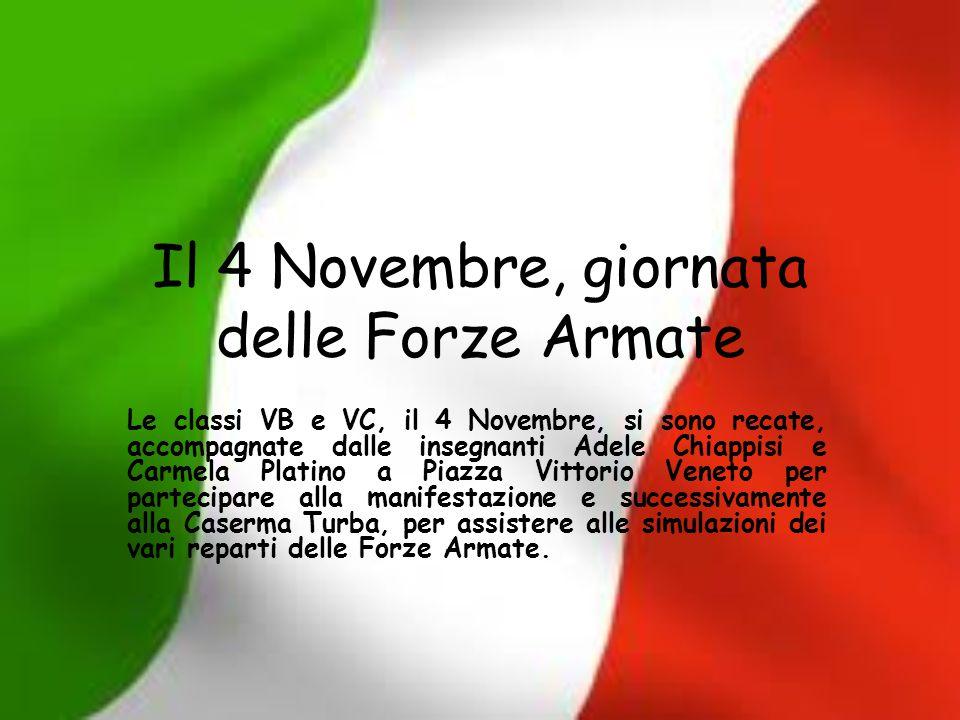 Il 4 Novembre, giornata delle Forze Armate Le classi VB e VC, il 4 Novembre, si sono recate, accompagnate dalle insegnanti Adele Chiappisi e Carmela P