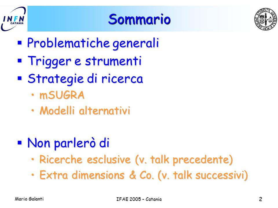 Mario Galanti IFAE 2005 – Catania 2 Sommario  Problematiche generali  Trigger e strumenti  Strategie di ricerca mSUGRAmSUGRA Modelli alternativiMod