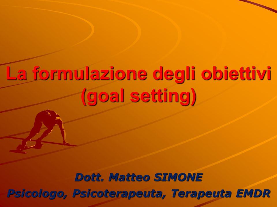 Definizione dell'obiettivo formulazione in termini positivi descritto in termini multisensoriali avere forte carica motivazionale essere verificabile tenuto sotto il proprio controllo rispettare l'ecologia