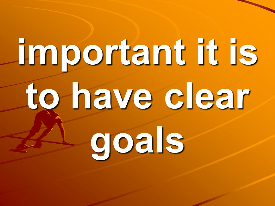 important it is to have clear goals