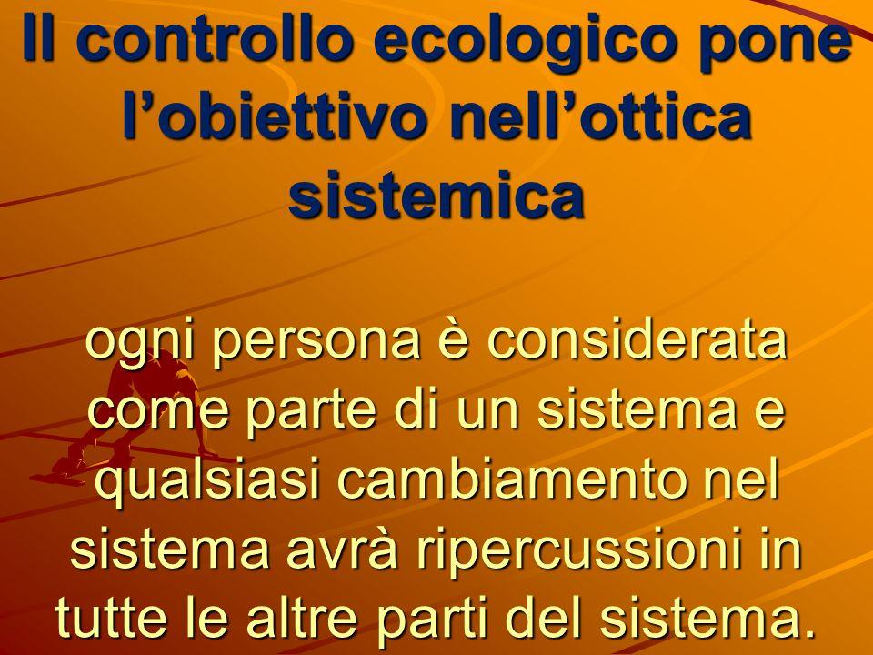 Il controllo ecologico pone l'obiettivo nell'ottica sistemica ogni persona è considerata come parte di un sistema e qualsiasi cambiamento nel sistema