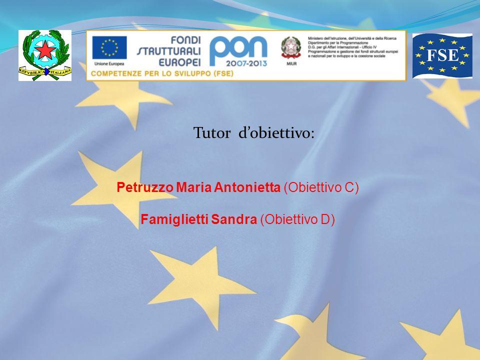 Tutor d'obiettivo: Petruzzo Maria Antonietta (Obiettivo C) Famiglietti Sandra (Obiettivo D)