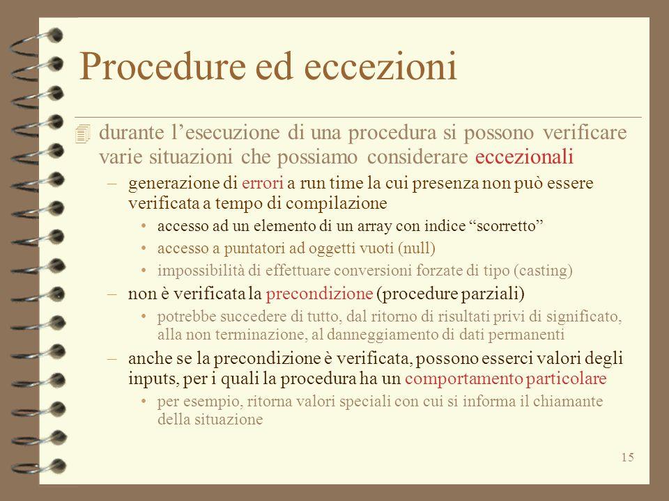 15 Procedure ed eccezioni 4 durante l'esecuzione di una procedura si possono verificare varie situazioni che possiamo considerare eccezionali –generaz