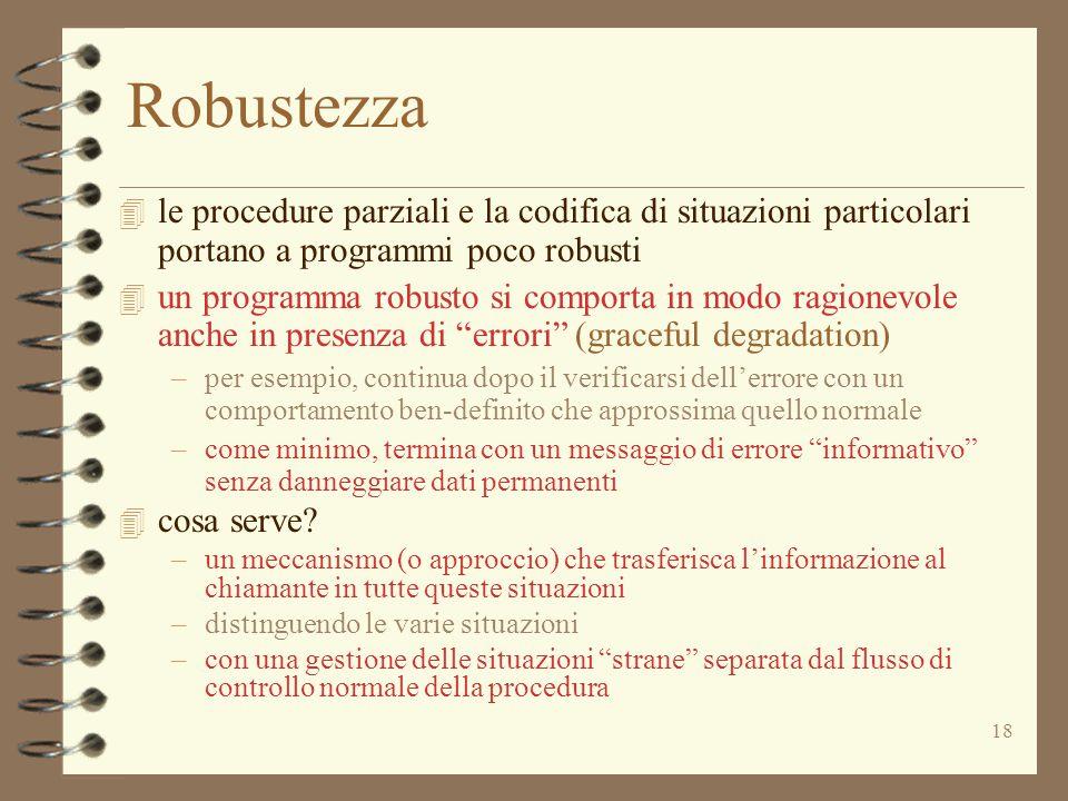 18 Robustezza 4 le procedure parziali e la codifica di situazioni particolari portano a programmi poco robusti 4 un programma robusto si comporta in m