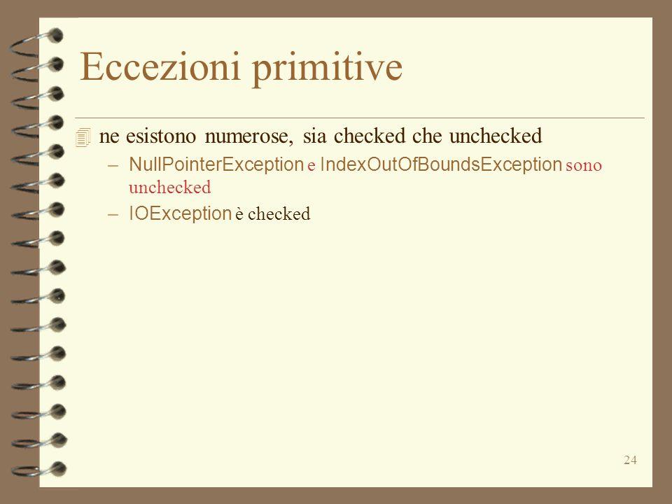 24 Eccezioni primitive 4 ne esistono numerose, sia checked che unchecked –NullPointerException e IndexOutOfBoundsException sono unchecked –IOException