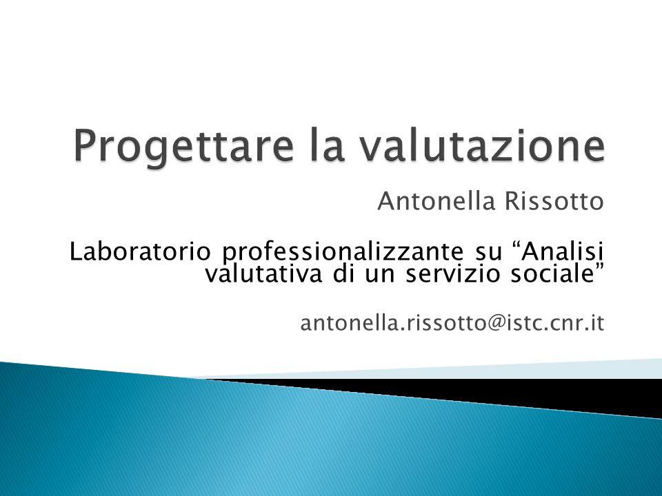 """Antonella Rissotto Laboratorio professionalizzante su """"Analisi valutativa di un servizio sociale"""" antonella.rissotto@istc.cnr.it"""