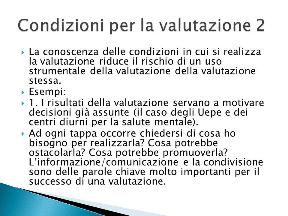  La conoscenza delle condizioni in cui si realizza la valutazione riduce il rischio di un uso strumentale della valutazione della valutazione stessa.