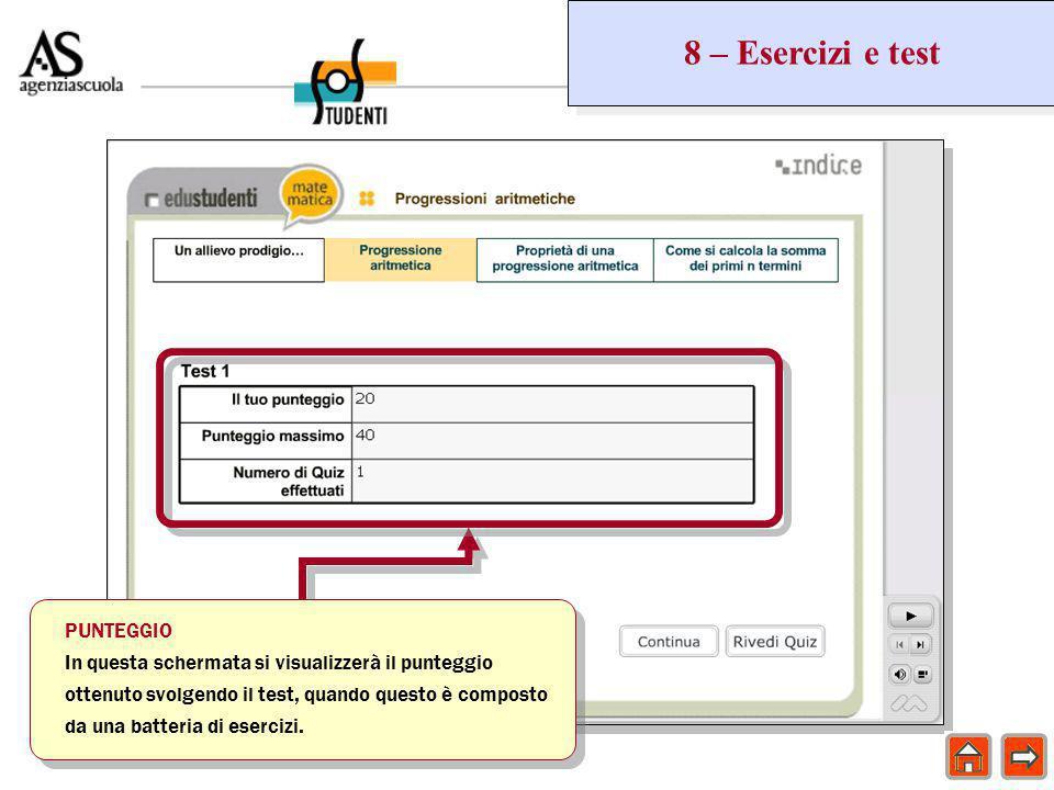 8 – Esercizi e test PUNTEGGIO In questa schermata si visualizzerà il punteggio ottenuto svolgendo il test, quando questo è composto da una batteria di esercizi.