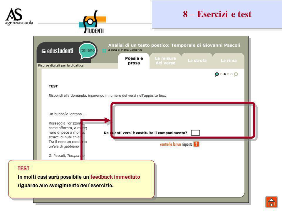 8 – Esercizi e test TEST In molti casi sarà possibile un feedback immediato riguardo allo svolgimento dell'esercizio.