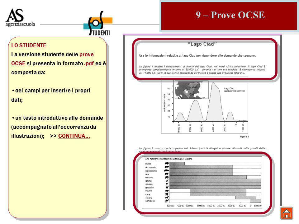 9 – Prove OCSE LO STUDENTE La versione studente delle prove OCSE si presenta in formato.pdf ed è composta da: dei campi per inserire i propri dati; un testo introduttivo alle domande (accompagnato all'occorrenza da illustrazioni); >> CONTINUA…CONTINUA…