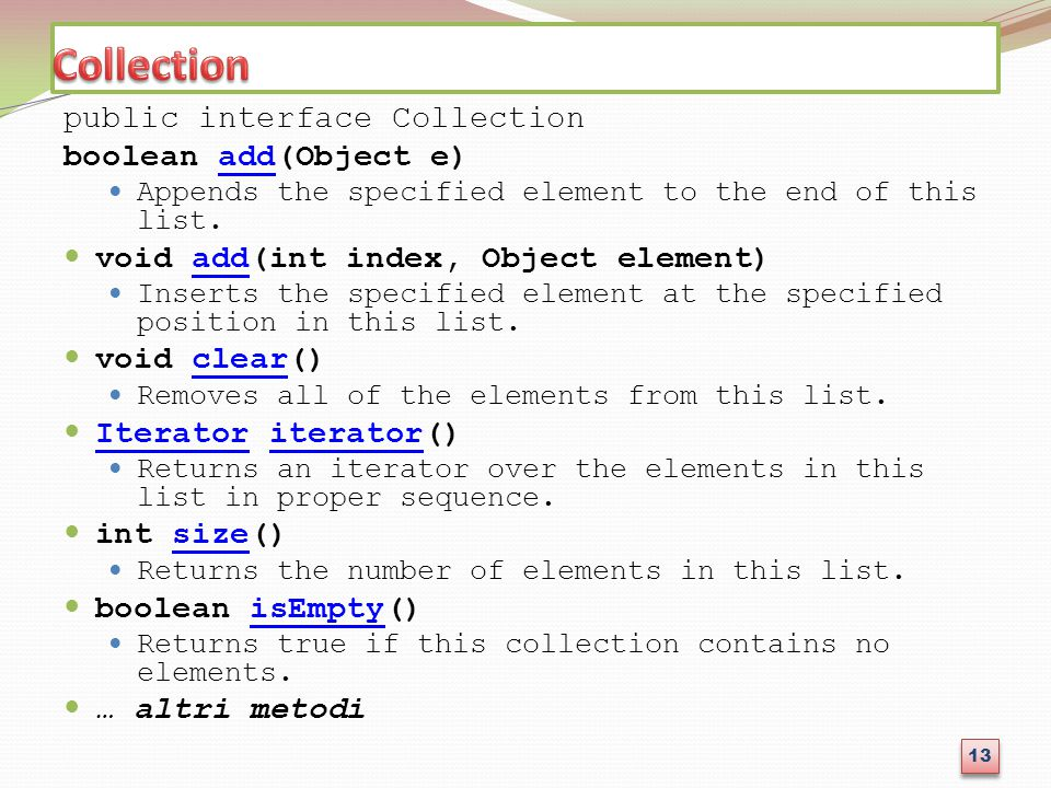 public interface Collection boolean add(Object e)add Appends the specified element to the end of this list. void add(int index, Object element)add Ins
