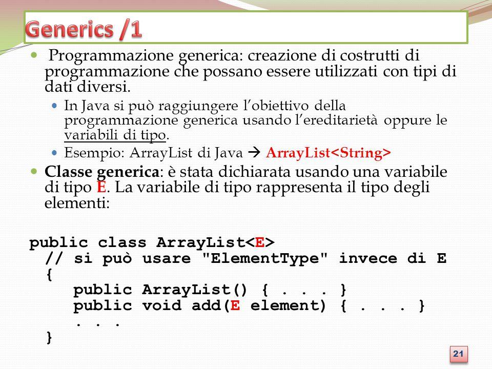 Programmazione generica: creazione di costrutti di programmazione che possano essere utilizzati con tipi di dati diversi. In Java si può raggiungere l