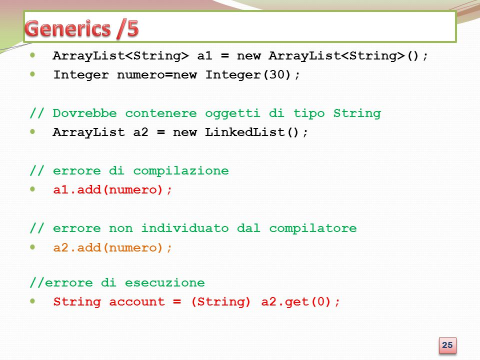 ArrayList a1 = new ArrayList (); Integer numero=new Integer(30); // Dovrebbe contenere oggetti di tipo String ArrayList a2 = new LinkedList(); // erro