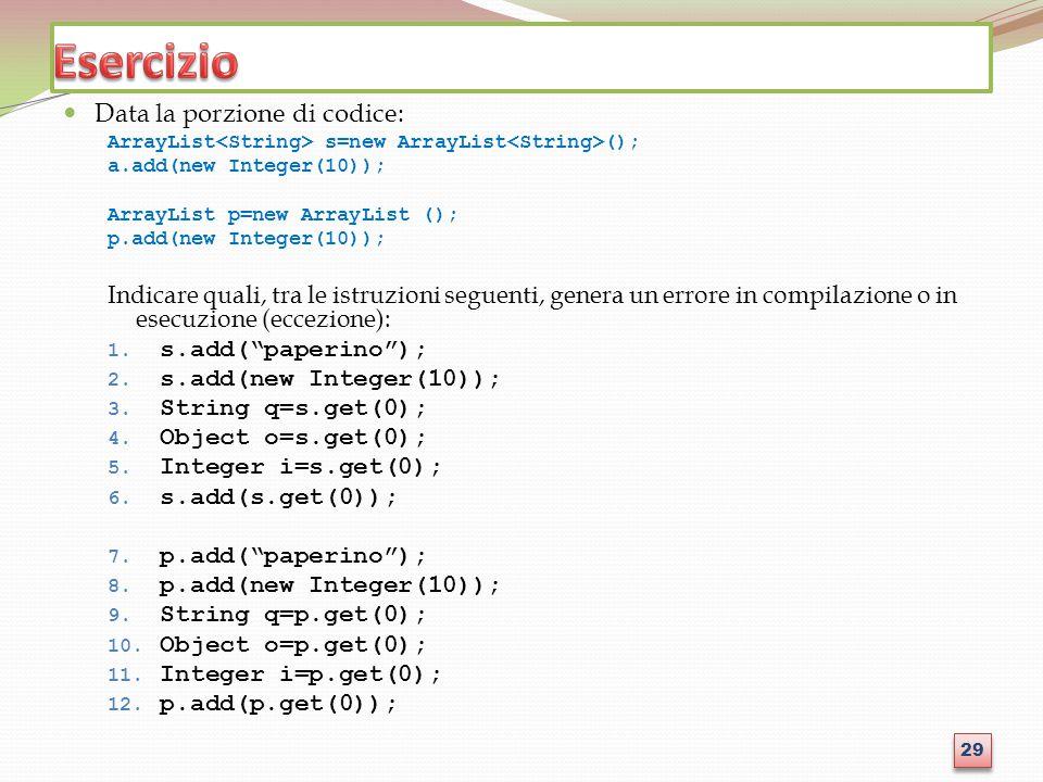 Data la porzione di codice: ArrayList s=new ArrayList (); a.add(new Integer(10)); ArrayList p=new ArrayList (); p.add(new Integer(10)); Indicare quali
