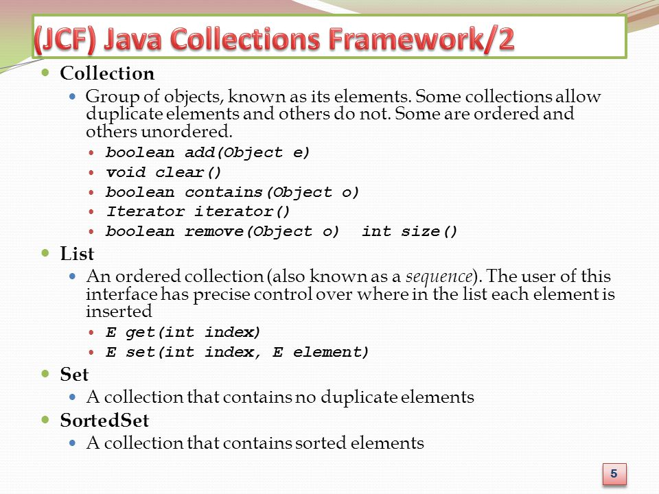 Collection Group of objects, known as its elements. Some collections allow duplicate elements and others do not. Some are ordered and others unordered